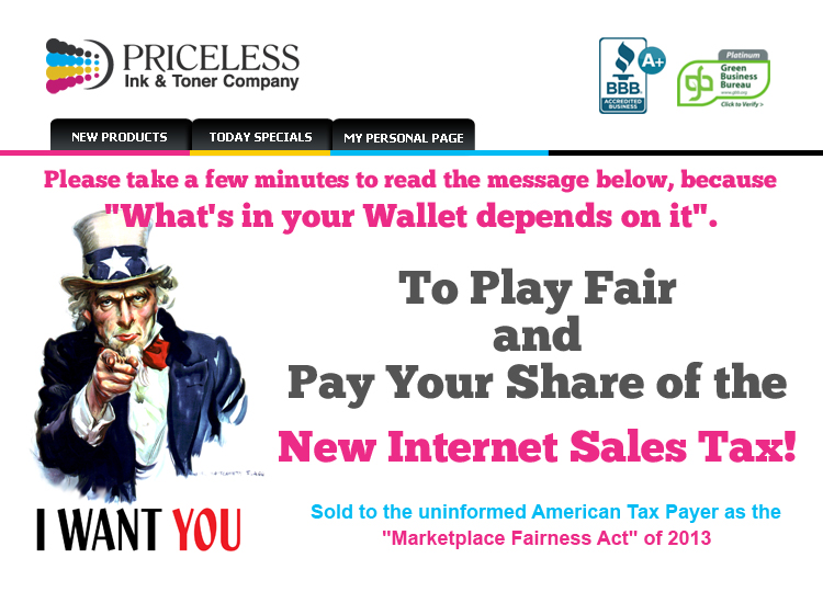 "Please take a few minutes to read the message below, because ""What's in your Wallet depends on it"". To Play Fair and Pay Your Share of the New Internet Sales Tax! Sold to the uninformed American Tax Payer as the ""Marketplace Fairness Act"" of 2013."