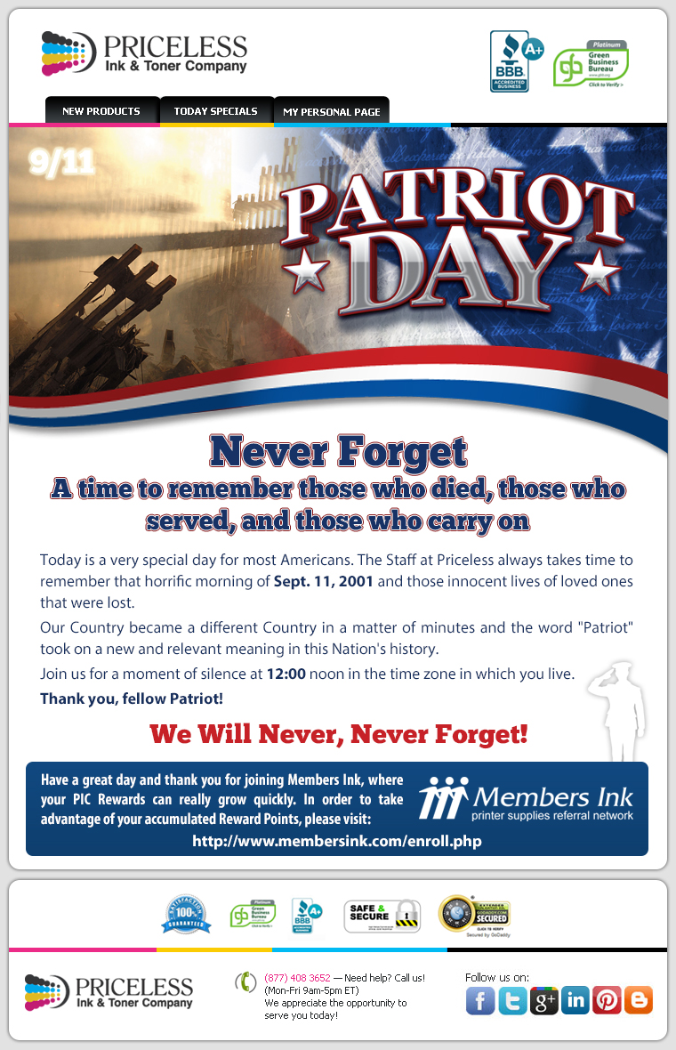 "Never Forget! A time to remember those who died, those who served, and those who carry on. Today is a very special day for most Americans. The Staff at Priceless always takes time to remember that horrific morning of Sept. 11, 2001 and those innocent lives of loved ones that were lost. Our Country became a different Country in a matter of minutes and the word ""Patriot"" took on a new and relevant meaning in this Nation's history.  Join us for a moment of silence at 12:00 noon in the time zone in which you live. Thank you, fellow Patriot!"